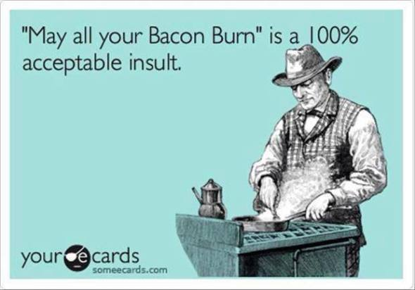 Burn Bacon, Burn